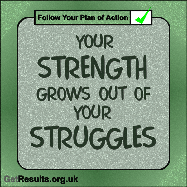 """Get Results: """"Your strength grows out of your struggles."""""""
