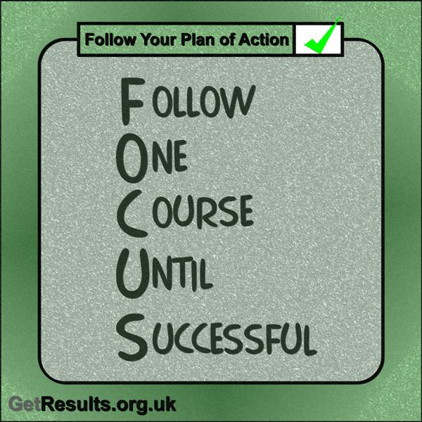"""Get Results: """"FOCUS – Follow One Course Until Successful."""""""