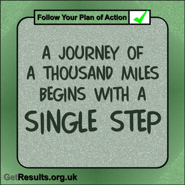 """Get Results: """"A journey of a thousand miles begins with a single step."""""""