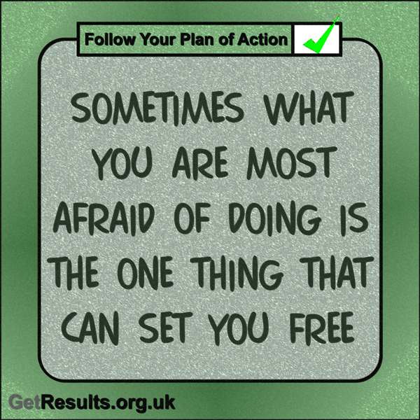 """Get Results: """"Sometimes what you are most afraid of doing is the one thing that can set you free."""""""