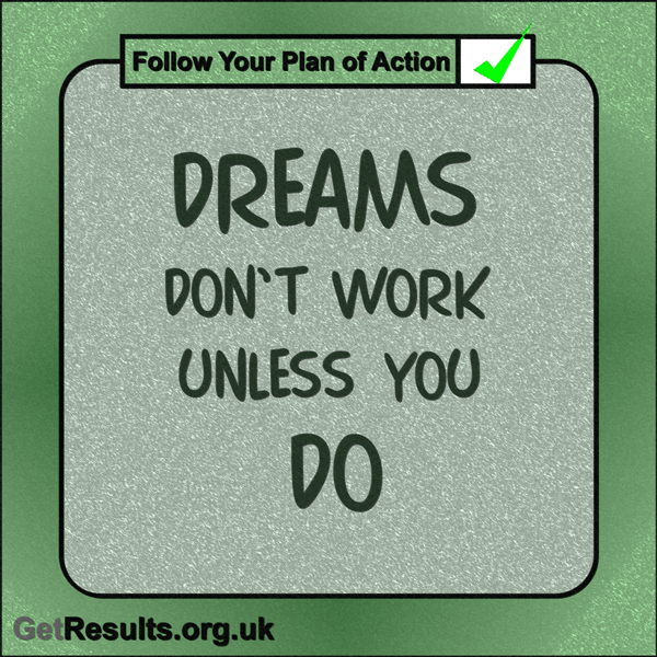 """Get Results: """"Dreams don't work unless you do."""""""