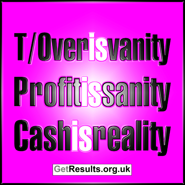 Get Results: turnover is vanity, profit is sanity, cash is reality
