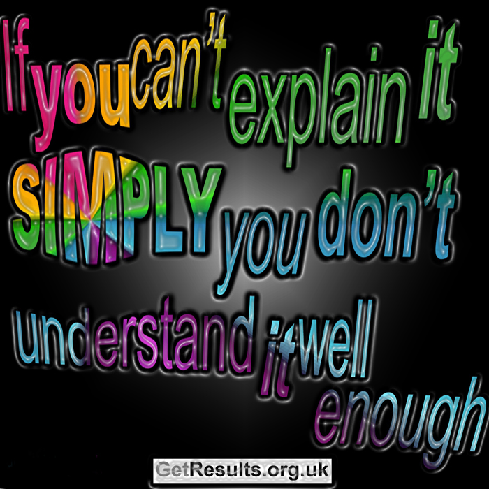 Get Results: If you can't explain it simply, you don't understand it well enough