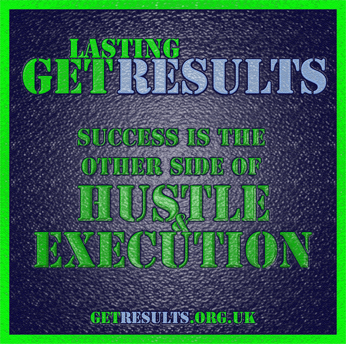 Get Results: hustle and execution