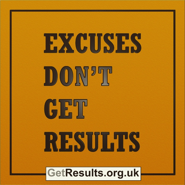 Get Results: excuses don't get results