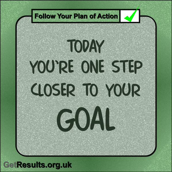 """Get Results: """"Today you're one step closer to your goal."""""""