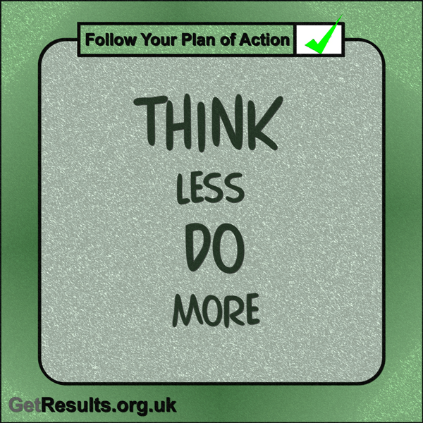 """Get Results: """"Think less do more."""""""