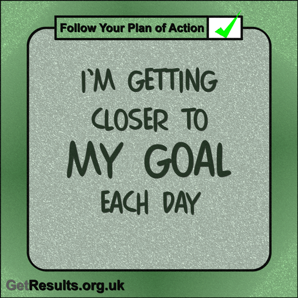 """Get Results: """"I'm getting closer to my goal each day."""""""