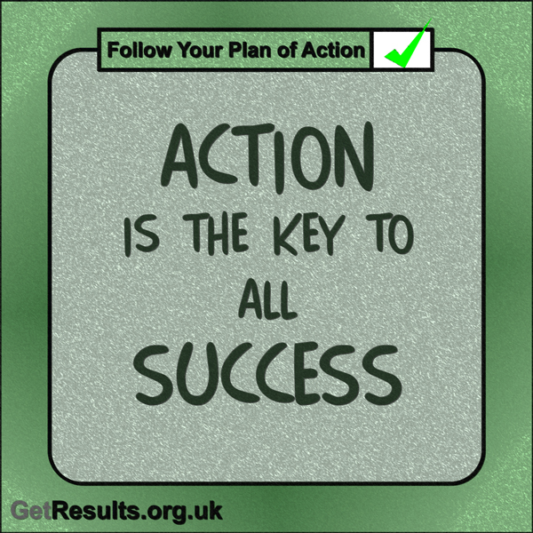 """Get Results: """"Action is the key to all success."""""""