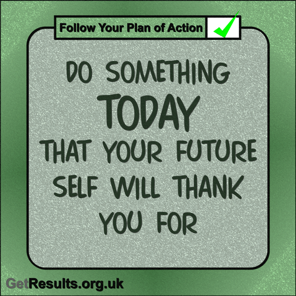 """Get Results: """"Do something today that your future self will thank you for."""""""