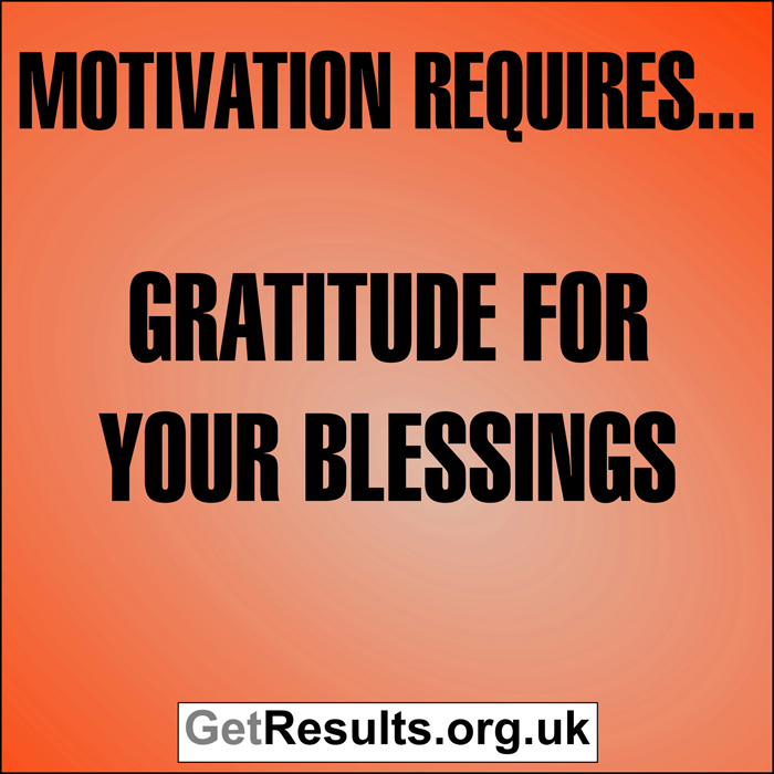 Get Results: Motivation requires... gratitude for your blessings