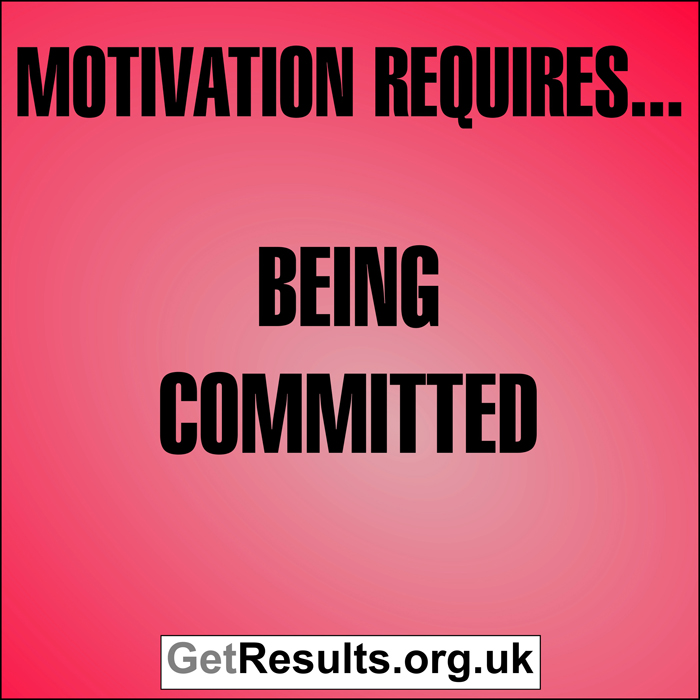 Get Results: Motivation requires...being committed