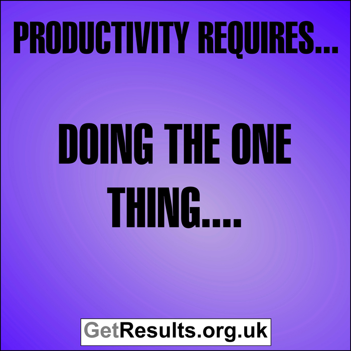 Get Results: Productivity requires doing the one thing...