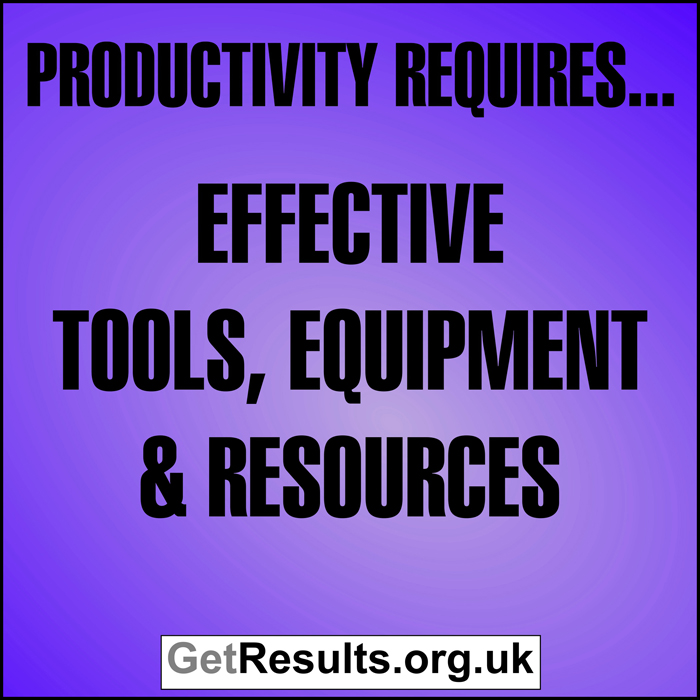 Get Results: Productivity requires effective tools, equipment, and resources