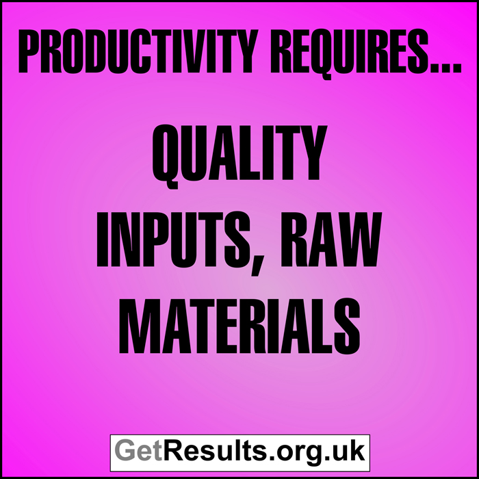 Get Results: Productivity requires quality inputs, raw materials