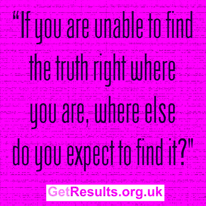 Get Results: Truth is where you are