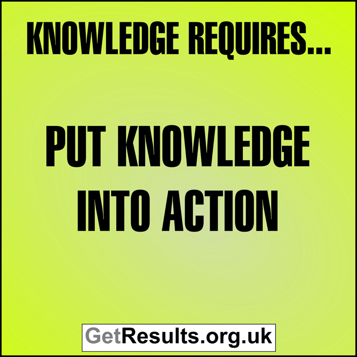 Get Results: Knowledge requires putting knowledge into action