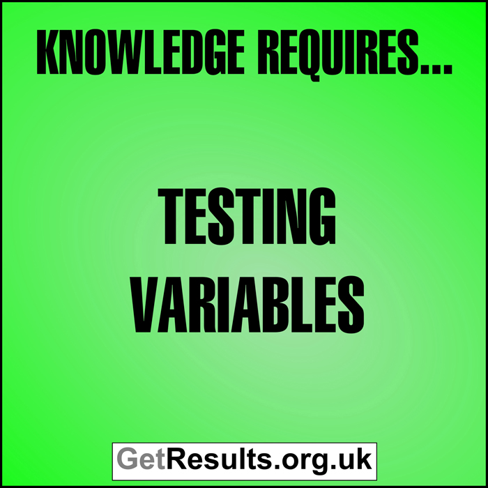 Get Results: Knowledge requires testing variablesl