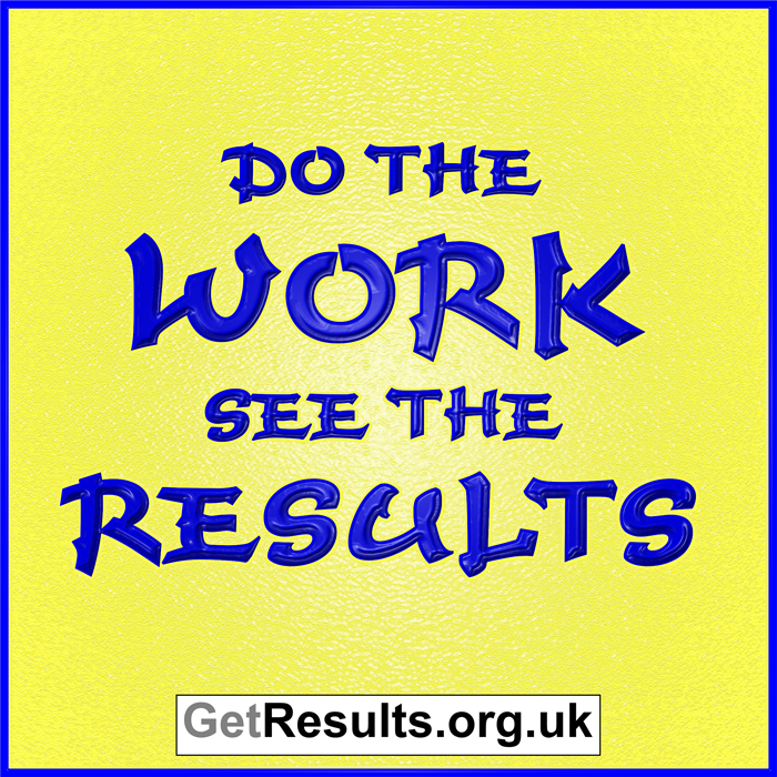 Get Results: Do the work see the results