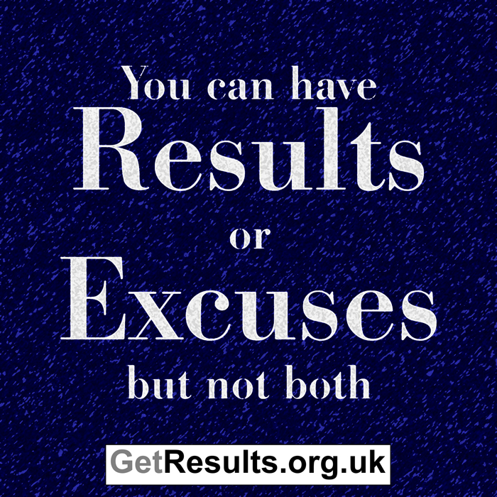 Get Results: results or excuses, but not both