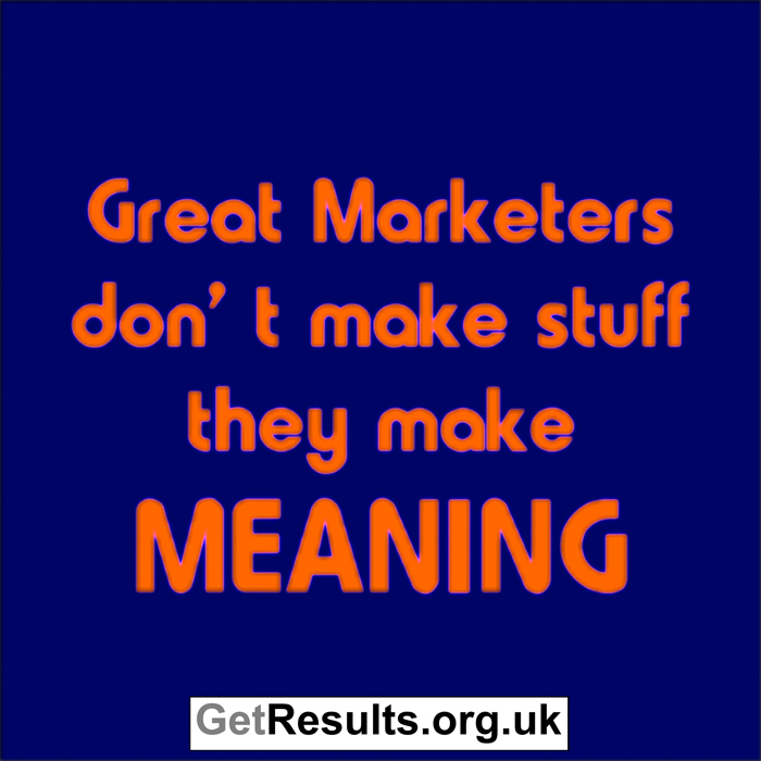 Get Results: great marketers make meaning
