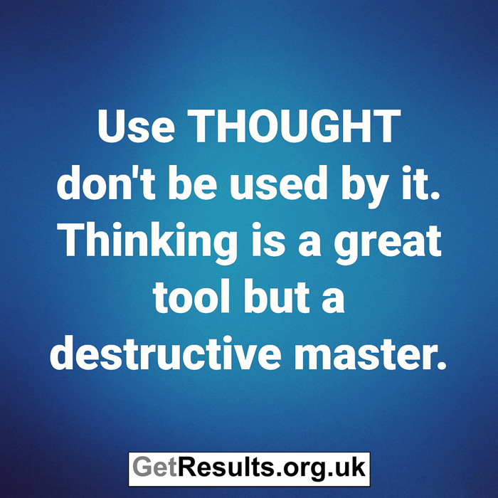 Get Results: use thought don't be use by it