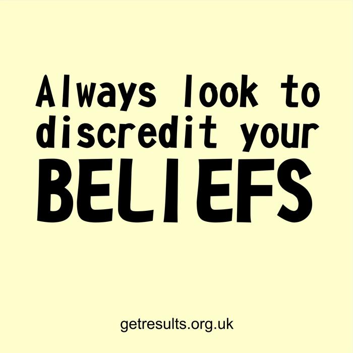 Get Results: look to discredit beliefs