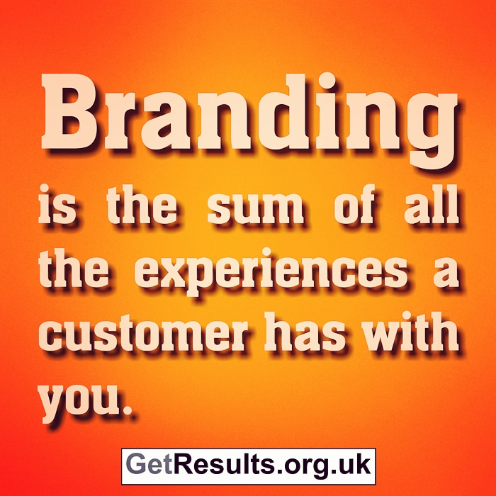 Get Results: branding is the sum of all experiences