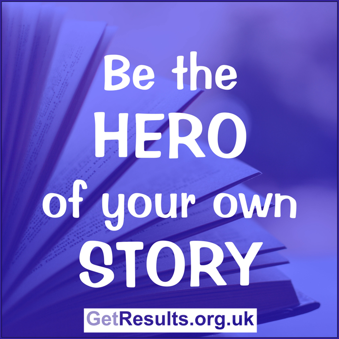 Get Results: be the hero of your own story